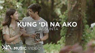 Kung 'Di Na Ako - Agsunta (Music Video)