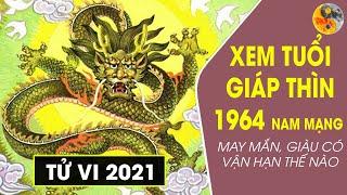 XEM TỬ VI 2021 TUỔI GIÁP THÌN 1964 NAM MẠNG | MAY MẮN, GIÀU CÓ VẬN HẠN THẾ NÀO