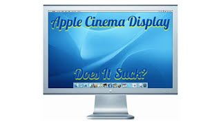 20-inch Apple Cinema Display - Does It Suck?