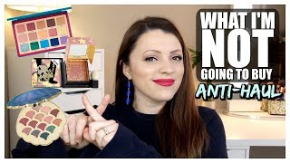 Makeup I'm NOT Going to Buy | Anti-Haul 2018