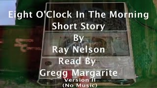 Eight O'Clock In The Morning Short Story By Ray Nelson Read By Gregg Margarite - Version II