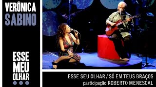 Download Verônica Sabino - Esse seu olhar / Só em teus braços (participação Roberto Menescal)