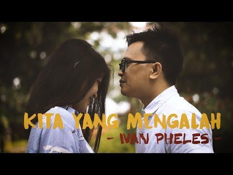 Ivan Pheles - Kita Yang Mengalah (official Music Video)