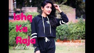 Ishq ka Raja- Addy Nagar (official Dance) Muskan Kalra Choreography latest Hindi Song 2019