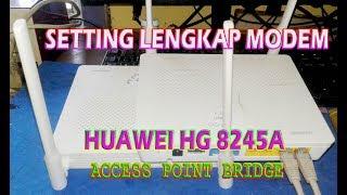 Baru Setting Lengkap Huawei Hg8245a Menjadi Access Point Bridge Youtube