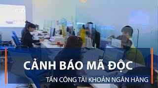 Cảnh báo mã độc tấn công tài khoản ngân hàng | VTC1
