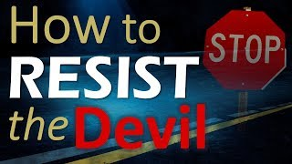 HOW TO RESIST THE DEVIL (It's Time to Fight Back!!!)