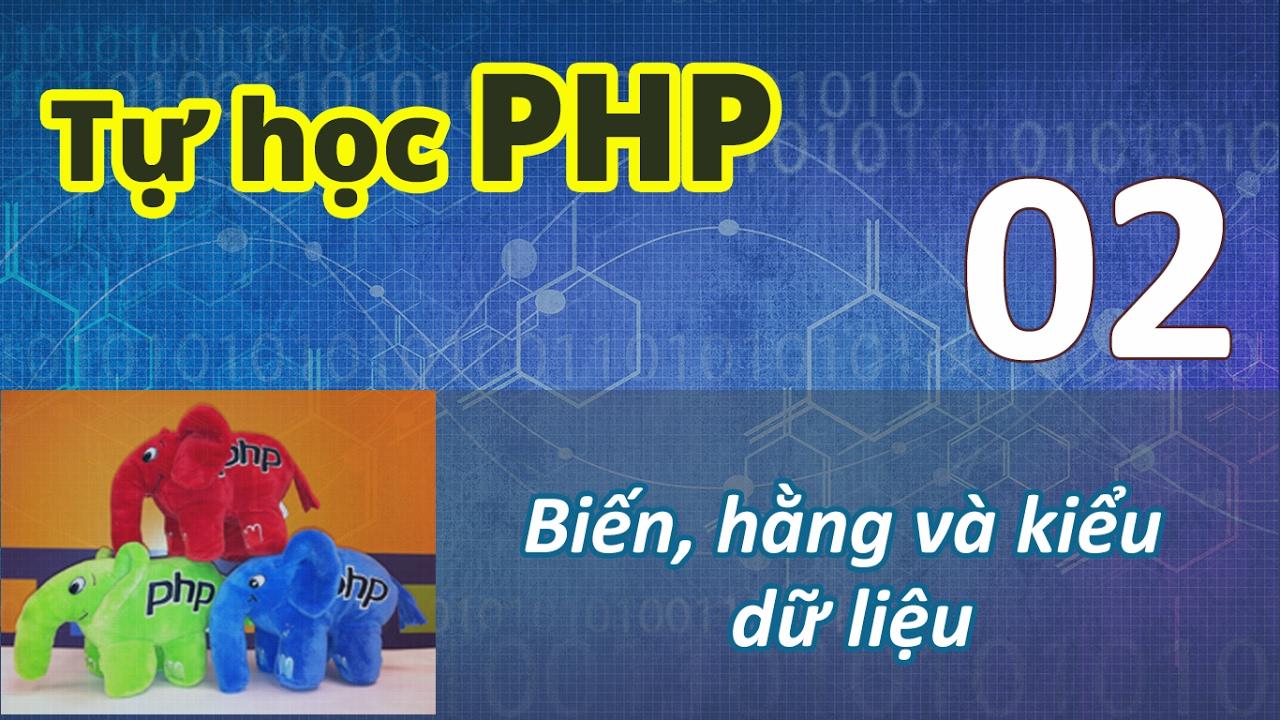 Tự học PHP - 02 Biến, hằng và kiểu dữ liệu