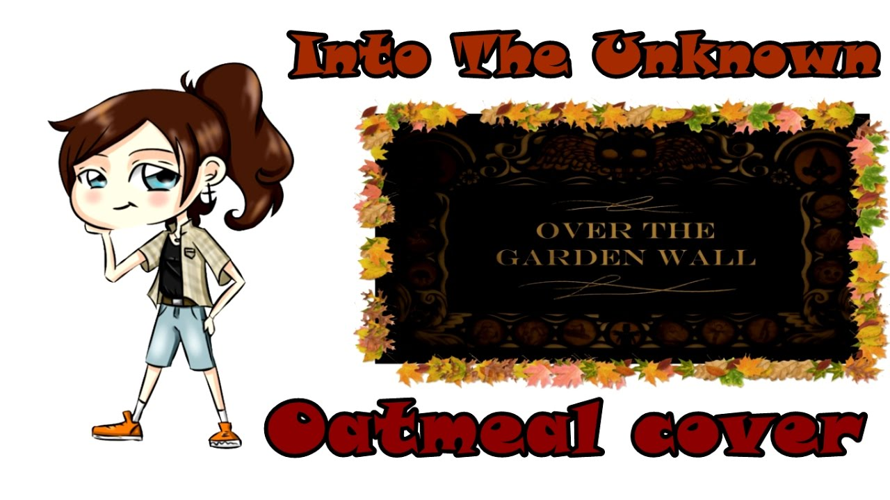 Oatmeal cover into the unknown rus over the garden - Over the garden wall song lyrics ...