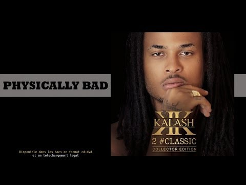 Youtube: Kalash – Physically Bad – [2#CLASSIC COLLECTOR]