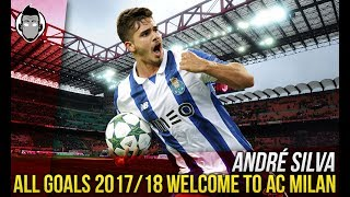 ANDRE' SILVA - Welcome to AC MILAN / All Goals 2017/18