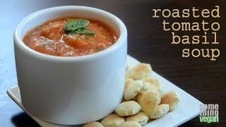 Roasted Tomato Basil Soup Something Vegan