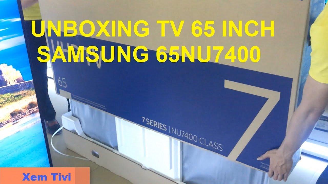Mở hộp TV Samsung 65 inch 65NU7400 – UNBOXING TV Samsung NU7400 65 INCH
