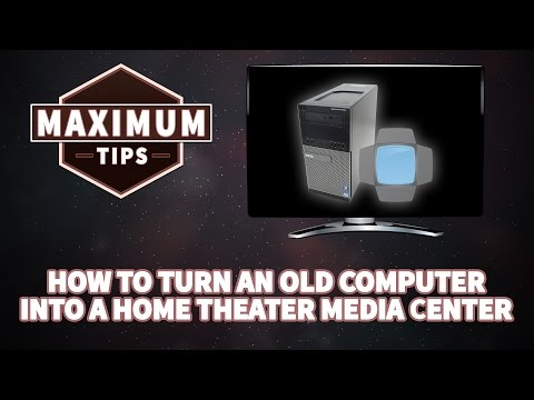 How To Turn An Old Computer Into A Home Theater Media Center / Maximum Tips