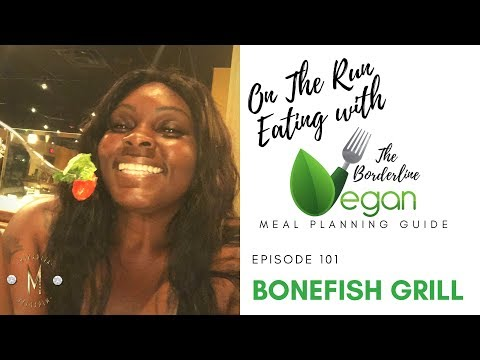 On The Run Eating With The Borderline Vegan Meal Planning Guide:: Bonefish Grill