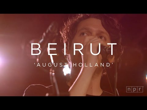 Beirut: August Holland | NPR MUSIC FRONT ROW