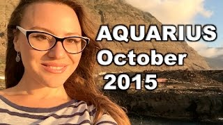 AQUARIUS October 2015. ASK and you will RECEIVE! Your Best Strategy for the next 18 months!