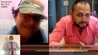 CNPN - Entrevista con el Presidente del Salvador Nachín Ukelele