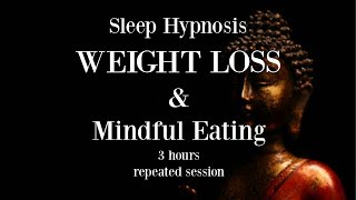 Hypnosis for Weight Loss - 😴ॐ 3 hours repeated loop ~ Sleep hypnosis for weight loss with mindful eating ~ Female Voice