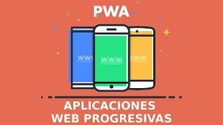 PWA | Progressive Web Apps, Introducción a las Aplicaciones Web Progresivas