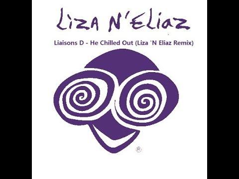 Liaisons D   He Chilled Out Liza 'N Eliaz Remix