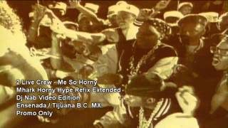 2 Live Crew   Me so horny Mhark extended)(Dj Nab Video Edit)