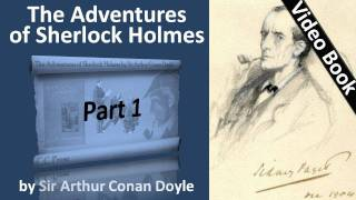 Part 1 - The Adventures of Sherlock Holmes Audiobook by Sir Arthur Conan Doyle (Adventures 01-02)(Part 1. Classic Literature VideoBook with synchronized text, interactive transcript, and closed captions in multiple languages. Audio courtesy of Librivox. Read by ..., 2011-09-25T12:40:18.000Z)