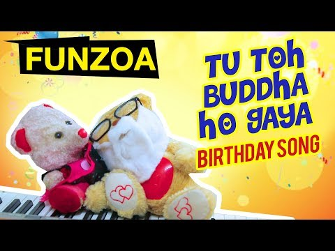 TU TOH BUDDHA HO GAYA | Funny Hindi Happy Birthday Song | तू तोह बुड्ढा हो गया | Funzoa Teddy Videos