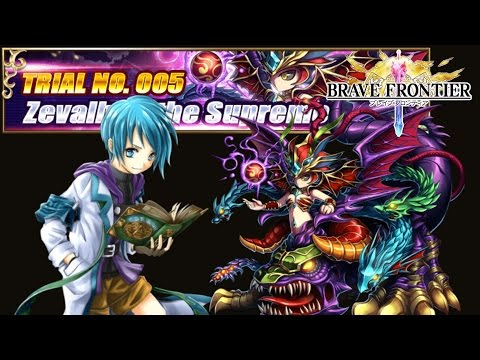Brave Frontier: Trial 005 - Zevalhua the Supreme!!! Easy to 1 Squad?!