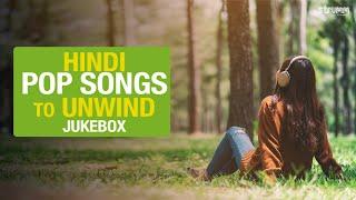 Hindi Pop Songs To Unwind |Jukebox | Jubin Nautiyal,Ash King,Jonita Gandhi,Abhay Jodhpurkar,Anwessha
