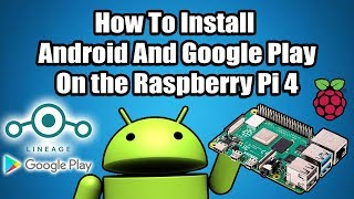 How To Install Android On the Raspberry Pi 4 & Google Play Store