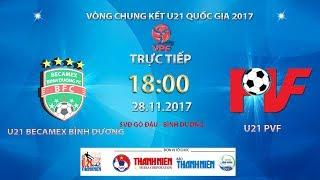 full  u21 becamex binh duong vs u21 pvf  vck u21 quoc gia bao thanh nien 2017