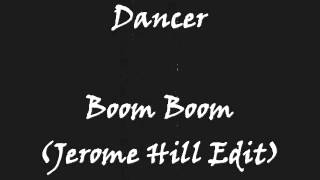 Dancer - Boom Boom (Jerome Hill Edit)