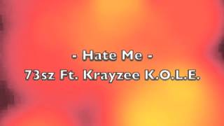 Hate Me - 73sz Ft. Krayzee K.O.L.E.
