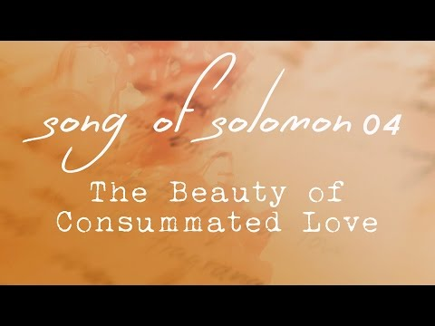 Song of Solomon 04, The Beauty of Consummated Love, Chapter 4