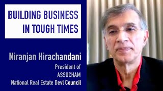 Building business in tough times - Niranjan Hiranandani, President Assocham