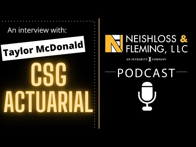 CSG Actuarial and Taylor McDonald | The Neishloss Podcast