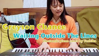 Greyson Chance - Waiting Outside The Lines (electronic piano cover by Yoshika)