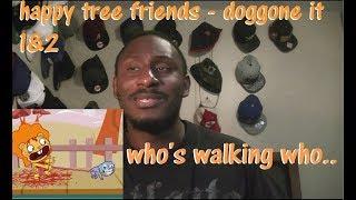 Happy Tree Friends - Doggone It 1&2 Reaction: Who's Waliking Who