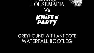 Swedish House Mafia vs. Knife Party - Greyhound With Antidote (Waterfall Bootleg)
