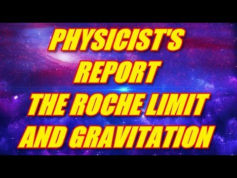PHYSICIST'S REPORT - THE ROCHE LIMIT AND GRAVITATION