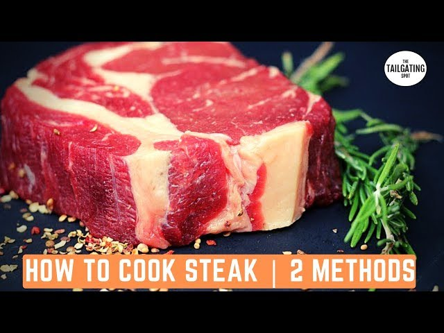 How To Cook Steak | 2 Methods | Tailgating Food Ideas 2019