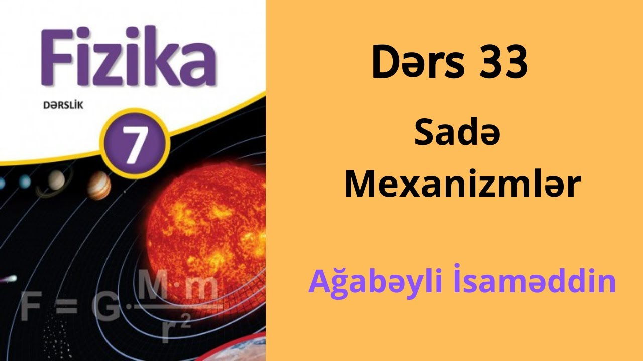 Fizika 7-ci sinif.Sadə Mexanizmlər.Ling.Ağabəyli İsaməddin.