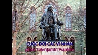 CUỘC ĐỜI CÁC VĨ NHÂN phần 1: Benjamin Franklin