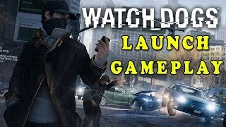 Watch Dogs: Launch of Watch Dogs Gameplay Footage! (Release Night) Watch Dogs Singleplayer Gameplay