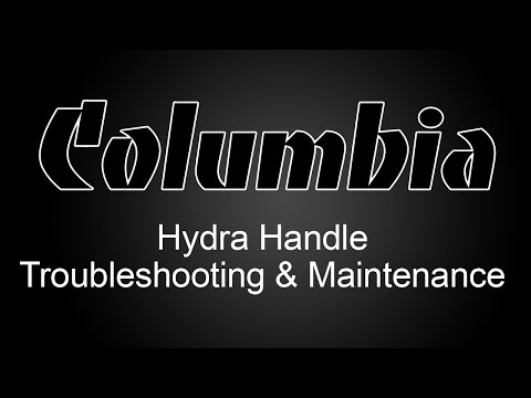Columbia Hydra Handle Troubleshooting & Maintenance Tutorial