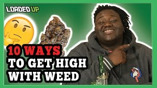 10 Ways To Get High With Weed