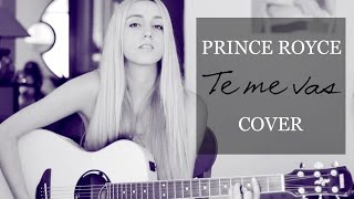 Te me vas- Prince Royce (Cover by Xandra Garsem) [English translation]