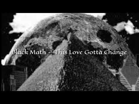 Black Math - This Love Gotta Change
