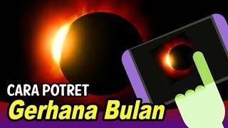 CARA FOTO GERHANA BULAN dengan kamera Smartphone